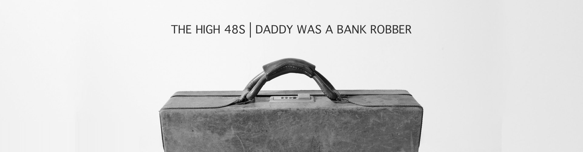 "The High 48s present ""Daddy Was A Bank Robber"""